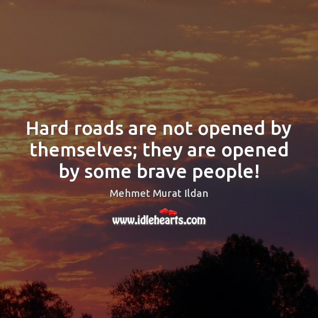 Image, Hard roads are not opened by themselves; they are opened by some brave people!