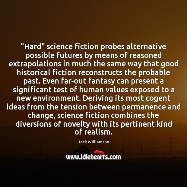 "Image, ""Hard"" science fiction probes alternative possible futures by means of reasoned extrapolations"