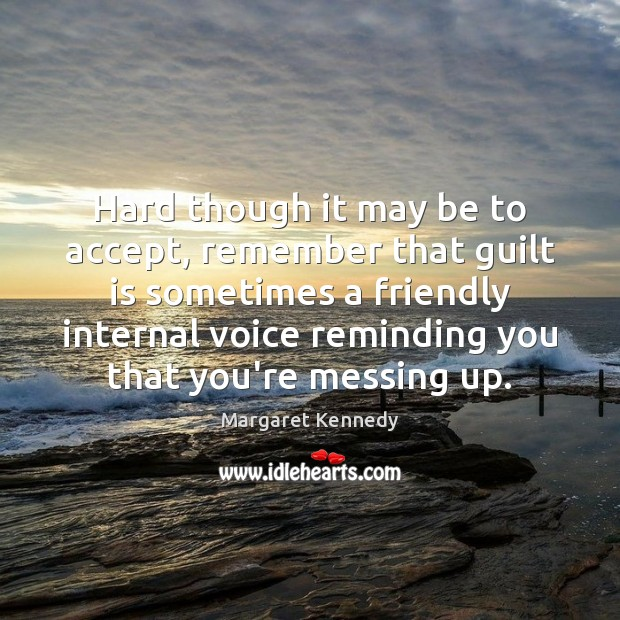 Hard though it may be to accept, remember that guilt is sometimes Guilt Quotes Image