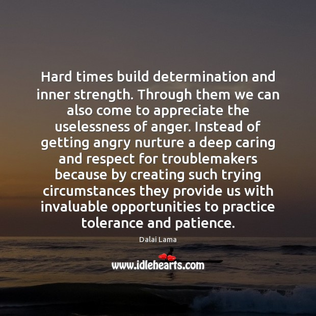 Hard times build determination and inner strength. Through them we can also Image
