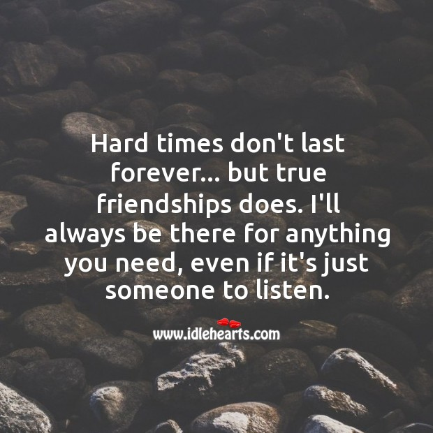 Image, Hard times don't last forever, but true friendship does.