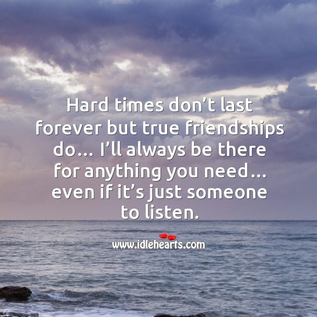Hard times don't last forever but true friendships do… Image