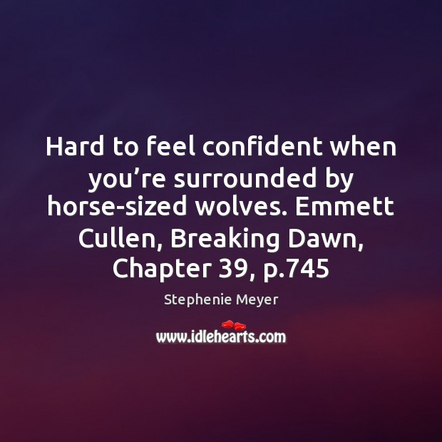 Hard to feel confident when you're surrounded by horse-sized wolves. Emmett Image