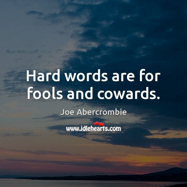 Image, Hard words are for fools and cowards.