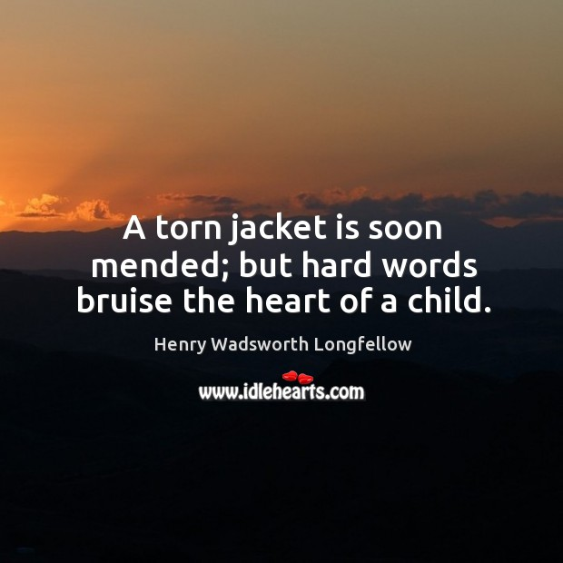 Hard words bruise the heart. Henry Wadsworth Longfellow Picture Quote