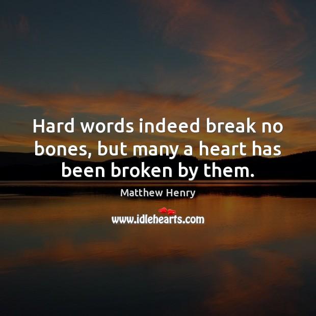 Image, Hard words indeed break no bones, but many a heart has been broken by them.