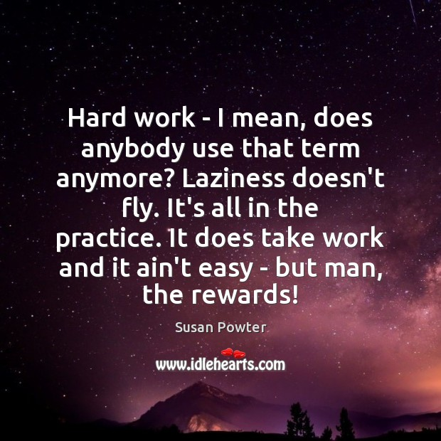 Hard work – I mean, does anybody use that term anymore? Laziness Susan Powter Picture Quote