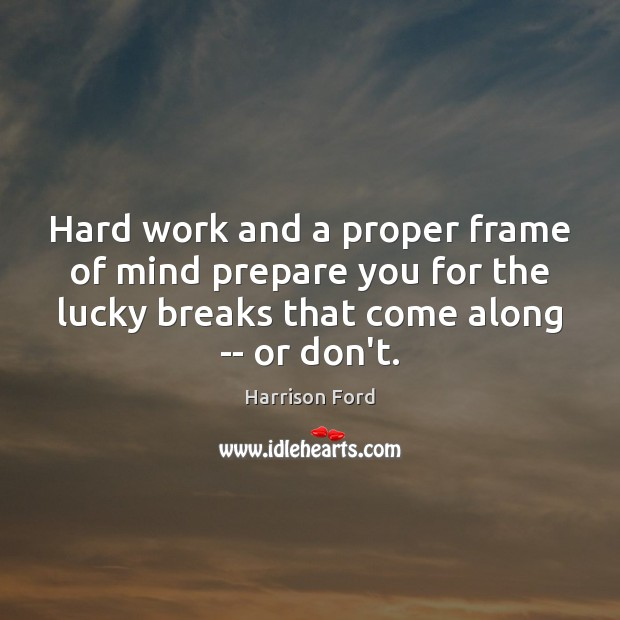 Image, Hard work and a proper frame of mind prepare you for the