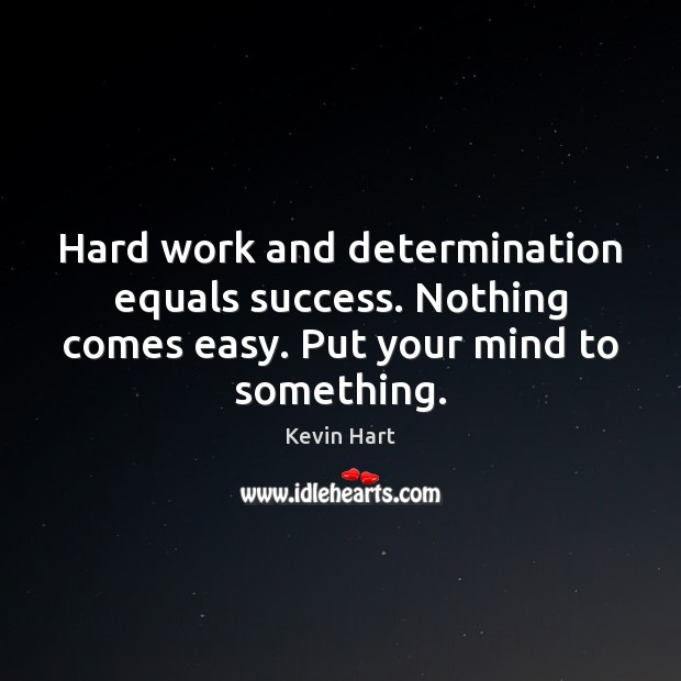 Hard Work And Determination Equals Success Nothing Comes Easy Put