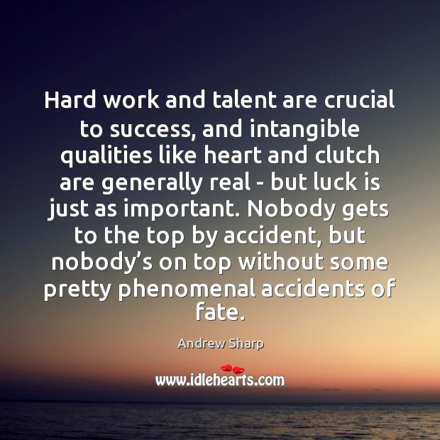 Image, Hard work and talent are crucial to success, and intangible qualities like