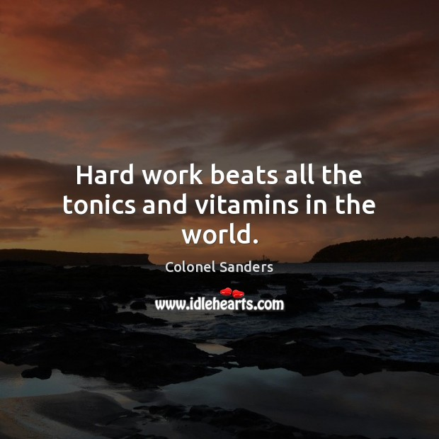 Image, Hard work beats all the tonics and vitamins in the world.