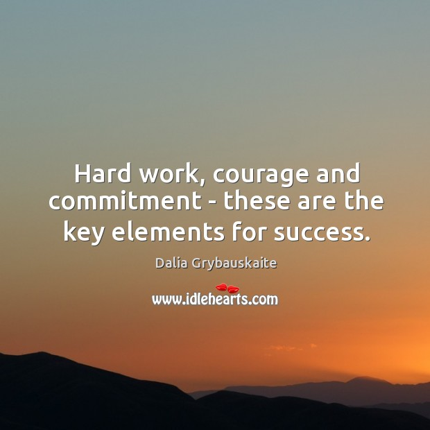 Hard work, courage and commitment – these are the key elements for success. Image