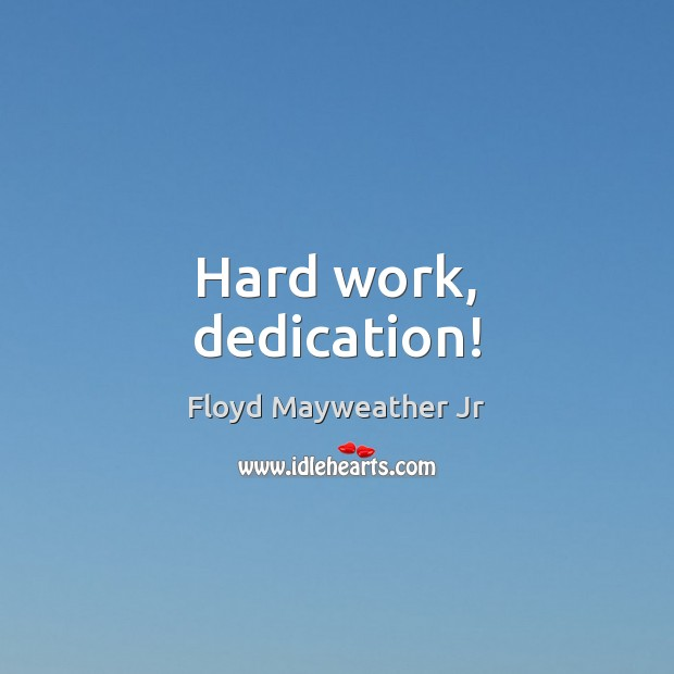 Hard work, dedication! Floyd Mayweather Jr Picture Quote