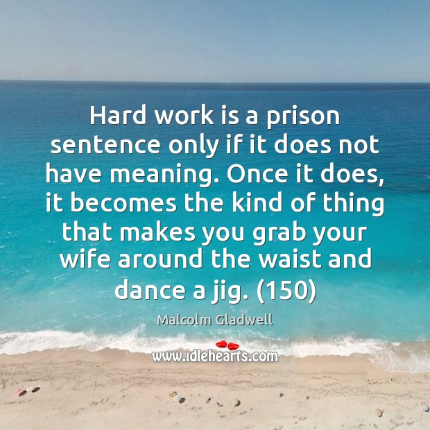 Image, Hard work is a prison sentence only if it does not have