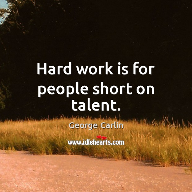Hard work is for people short on talent. Image