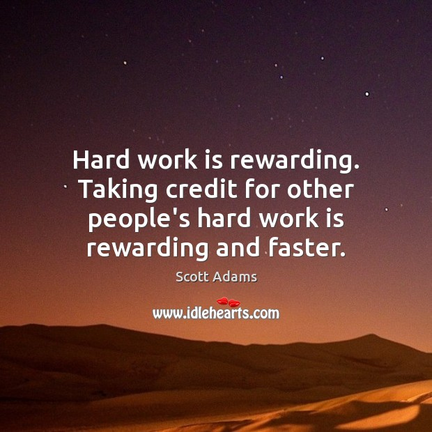 Hard work is rewarding. Taking credit for other people's hard work is Image