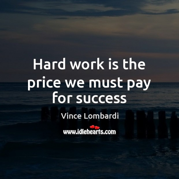 Hard work is the price we must pay for success Vince Lombardi Picture Quote