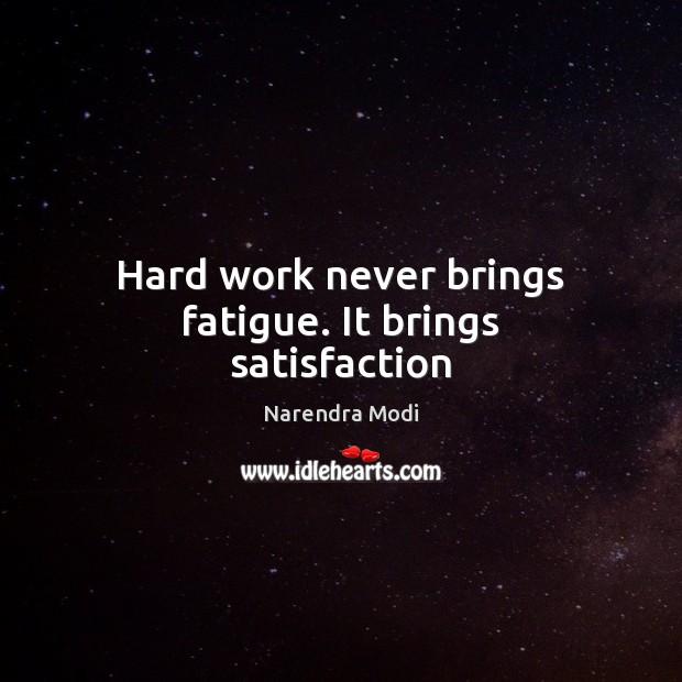 Hard work never brings fatigue. It brings satisfaction Image