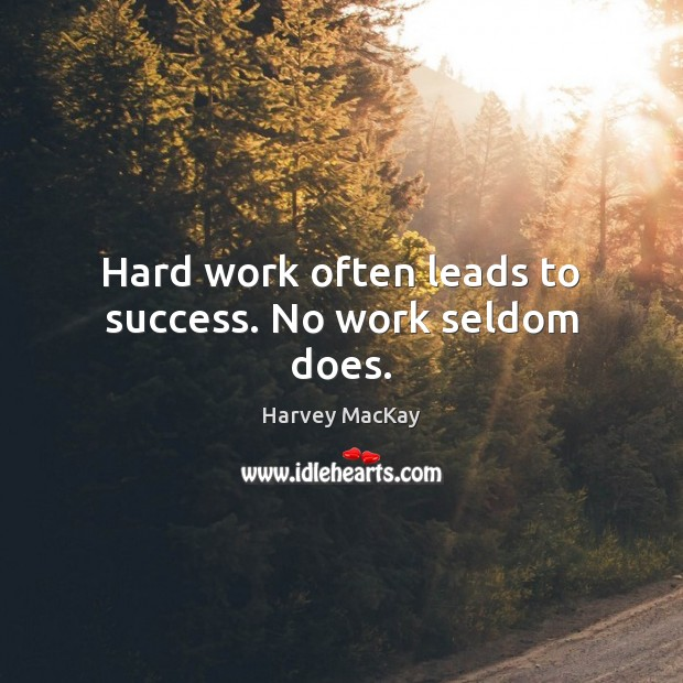 Hard work often leads to success. No work seldom does. Image