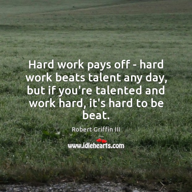 Image, Hard work pays off – hard work beats talent any day, but