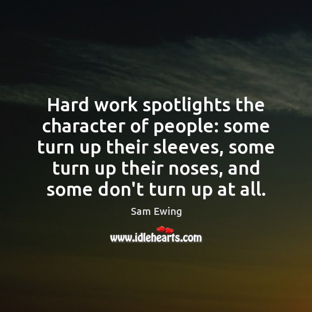Hard work spotlights the character of people: some turn up their sleeves, Image