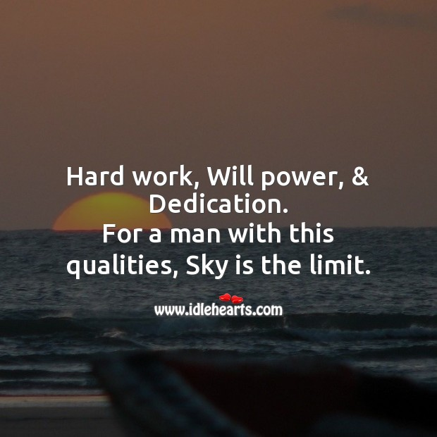 Hard work, will power, & dedication. For a man with this qualities, sky is the limit. Will Power Quotes Image