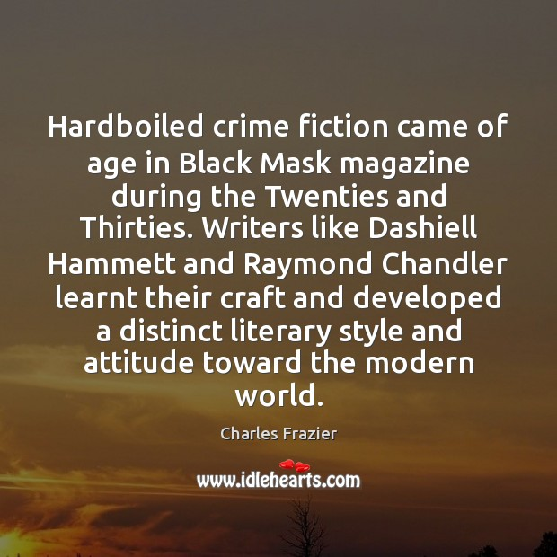 Hardboiled crime fiction came of age in Black Mask magazine during the Charles Frazier Picture Quote