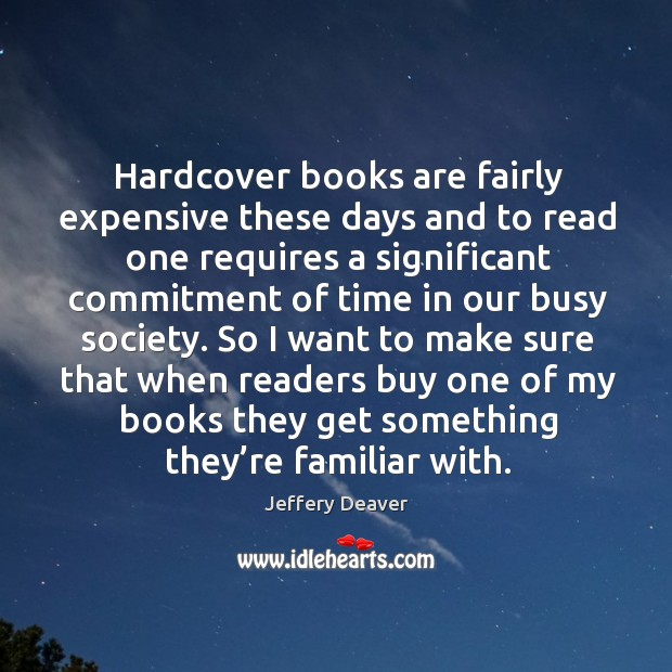 Hardcover books are fairly expensive these days and to read one requires a significant Jeffery Deaver Picture Quote