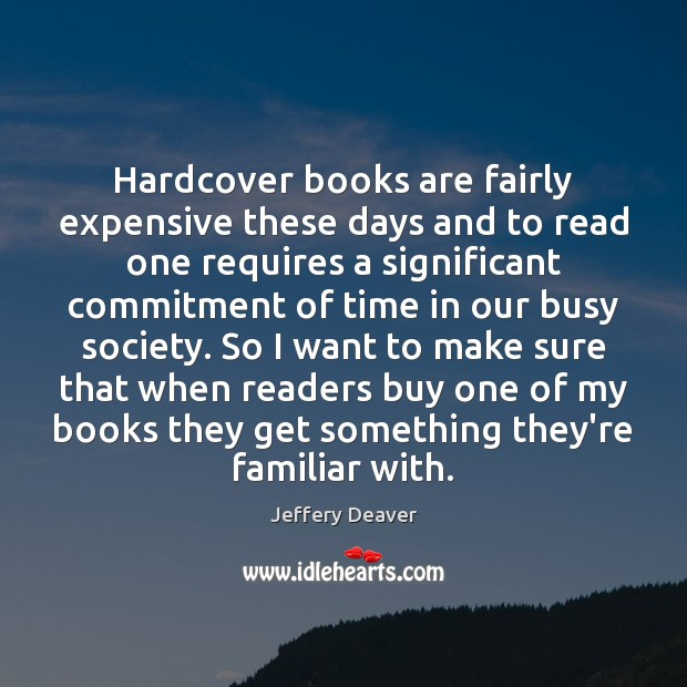 Hardcover books are fairly expensive these days and to read one requires Jeffery Deaver Picture Quote