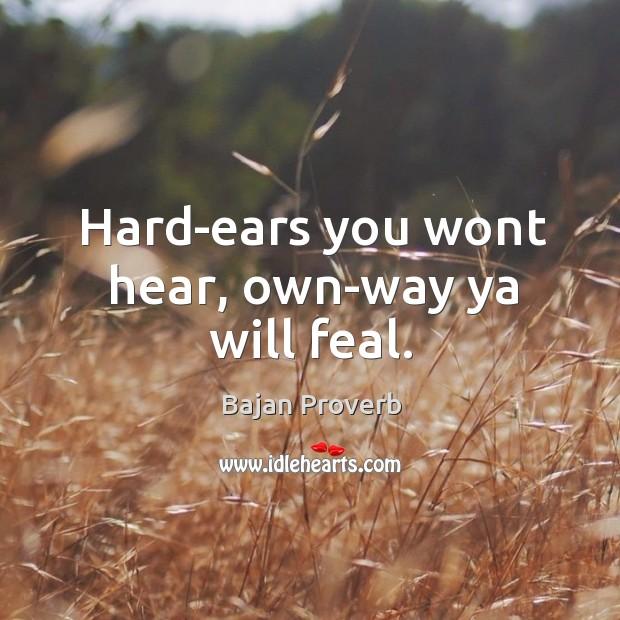 Hard-ears you wont hear, own-way ya will feal. Bajan Proverbs Image