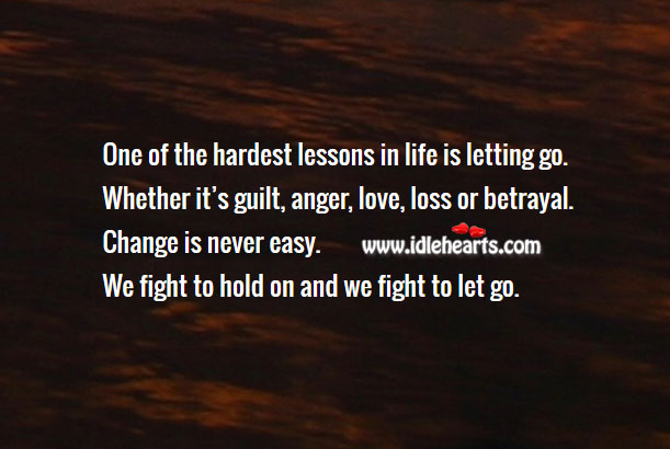 One of the hardest lessons in life is letting go. Guilt Quotes Image