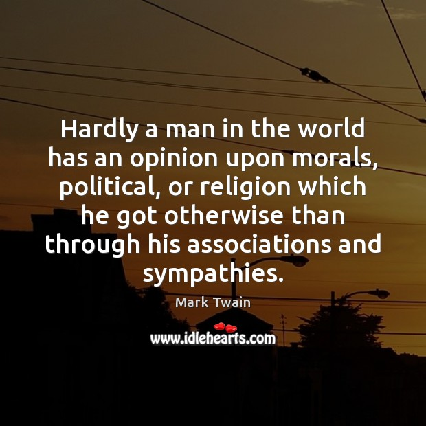 Image, Hardly a man in the world has an opinion upon morals, political,