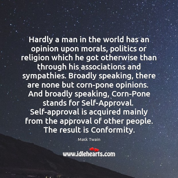 Image, Hardly a man in the world has an opinion upon morals, politics