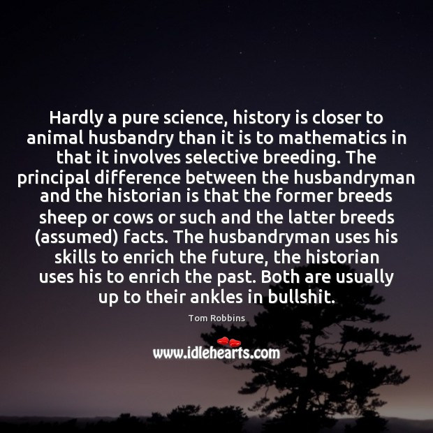 Hardly a pure science, history is closer to animal husbandry than it Image
