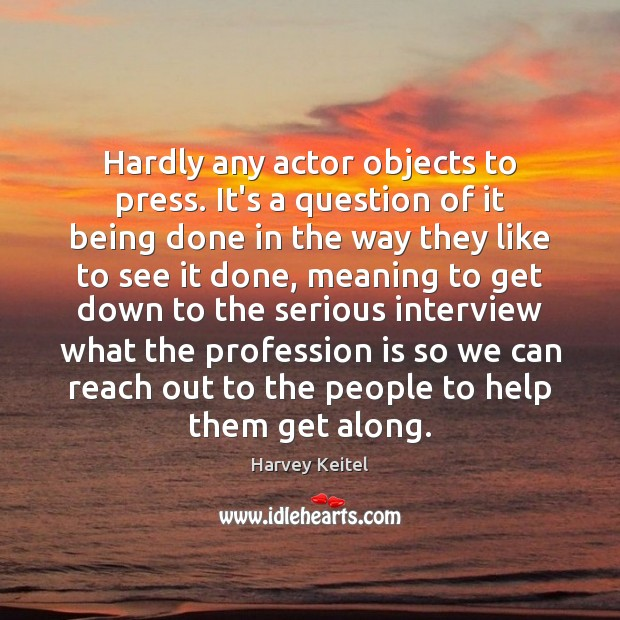 Image, Hardly any actor objects to press. It's a question of it being