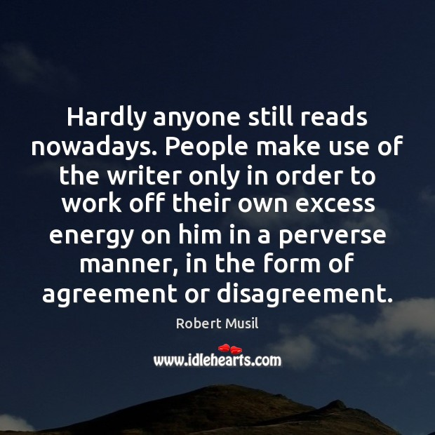 Hardly anyone still reads nowadays. People make use of the writer only Image