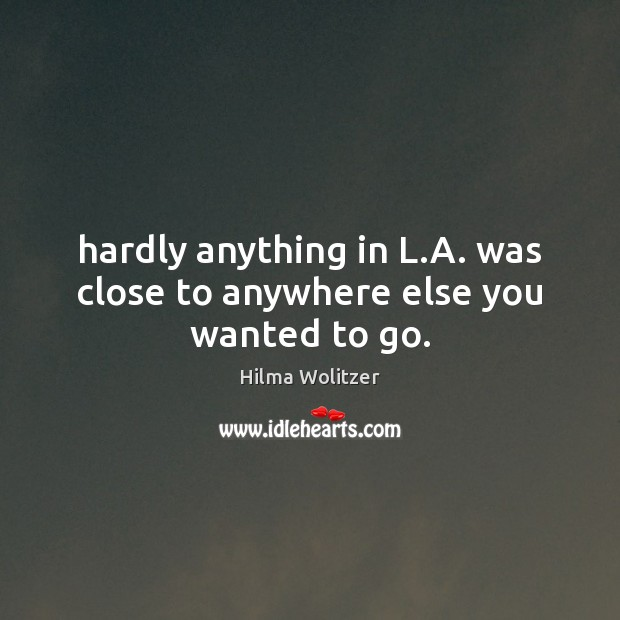 Hardly anything in L.A. was close to anywhere else you wanted to go. Image