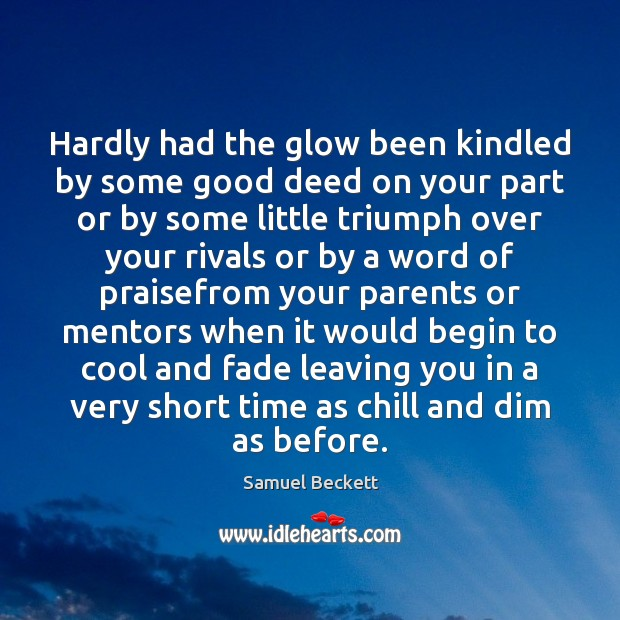 Hardly had the glow been kindled by some good deed on your Cool Quotes Image