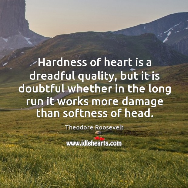 Image, Hardness of heart is a dreadful quality, but it is doubtful whether