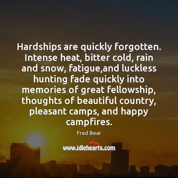 Image, Hardships are quickly forgotten. Intense heat, bitter cold, rain and snow, fatigue,