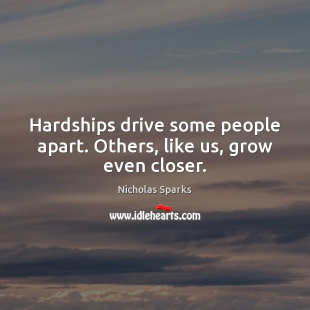 Image, Hardships drive some people apart. Others, like us, grow even closer.