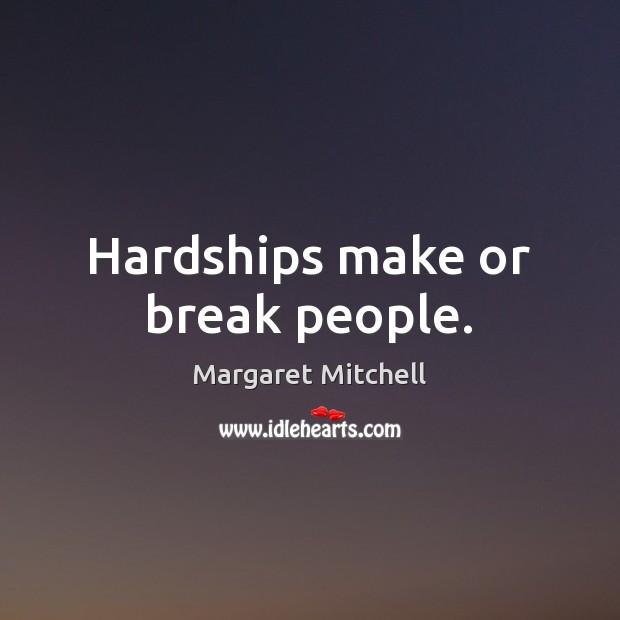 Image, Hardships make or break people.