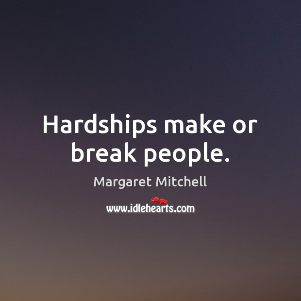 Hardships make or break people. Margaret Mitchell Picture Quote