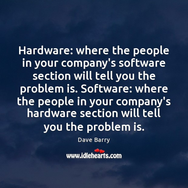 Hardware: where the people in your company's software section will tell you Image