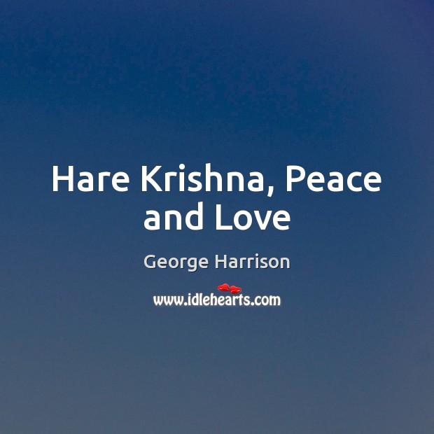 Hare Krishna, Peace and Love George Harrison Picture Quote