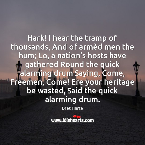 Image, Hark! I hear the tramp of thousands, And of armèd men