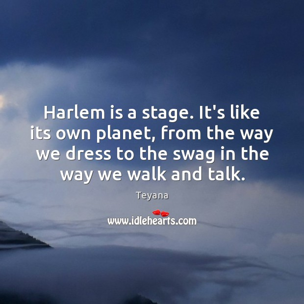 Harlem is a stage. It's like its own planet, from the way Image