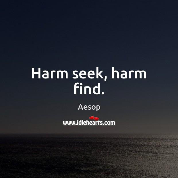 Harm seek, harm find. Image