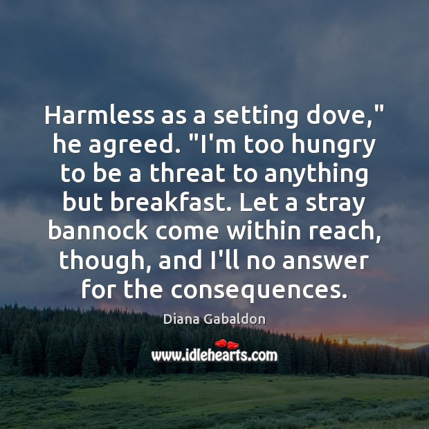 """Image, Harmless as a setting dove,"""" he agreed. """"I'm too hungry to be"""