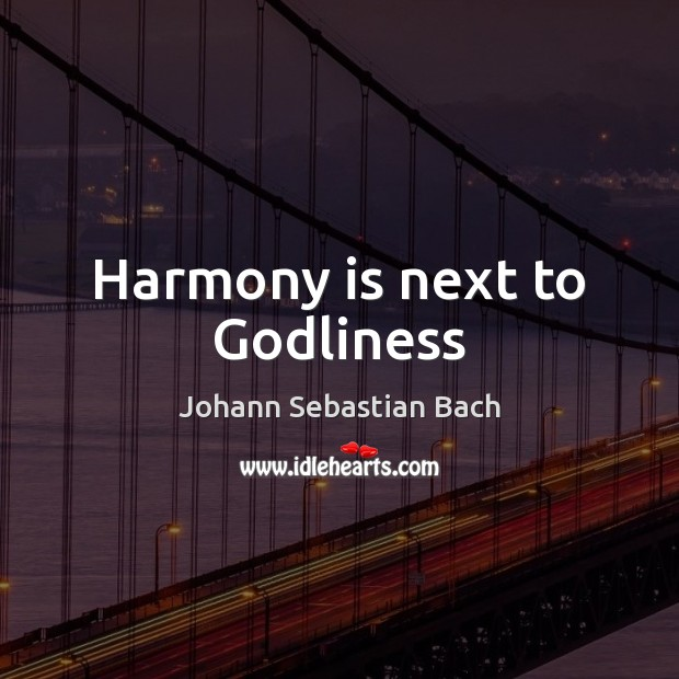 Harmony is next to Godliness Johann Sebastian Bach Picture Quote